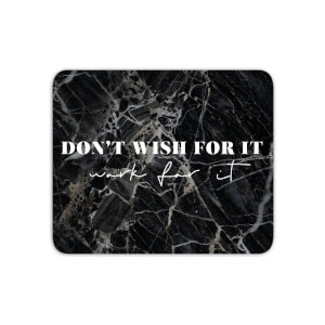 Mouse Mats Don't Wish For It, Work For It Mouse Mat