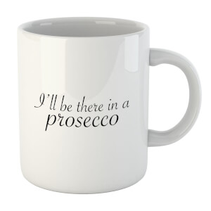 I'll Be There In A Prosecco Mug