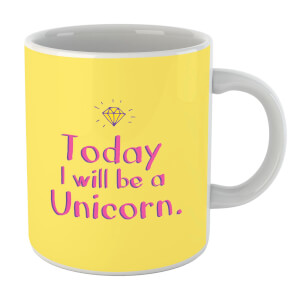 Today I Will Be A Unicorn Mug