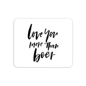 Love You More Than Beer Mouse Mat
