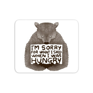 Sorry For What I Said When I Was Hungry Mouse Mat