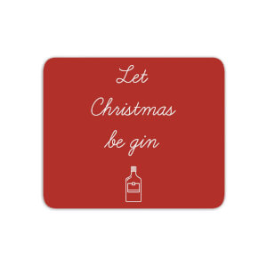 Let Christmas Be Gin Mouse Mat
