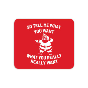 So Tell Me What You Want What You Really Really Want Mouse Mat