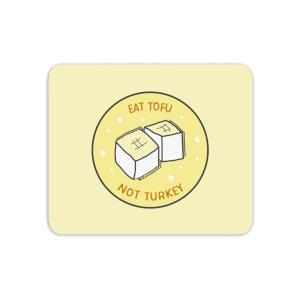 Eat Tofu Not Turkey Mouse Mat