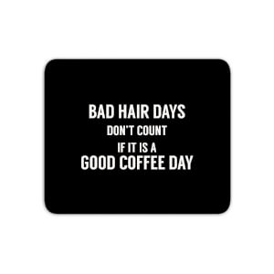 Bad Hair Days Don't Count Mouse Mat
