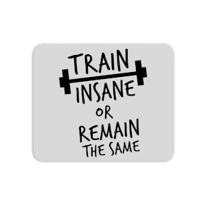 Train Insane Or Remain The Same Mouse Mat