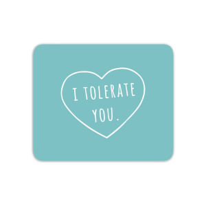 I Tolerate You Mouse Mat