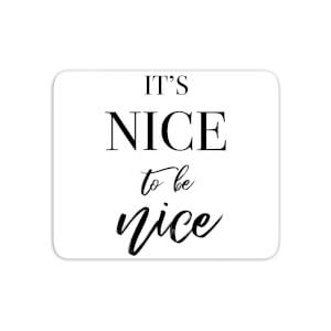 It's Nice To Be Nice Mouse Mat