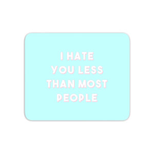 I Hate You Less Than Most People Mouse Mat