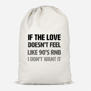 If The Love Doesn't Feel Like 90's RNB Cotton Storage Bag