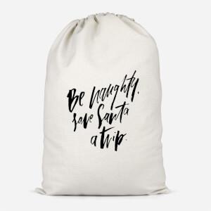 Be Naughty. Save Santa A Trip Cotton Storage Bag