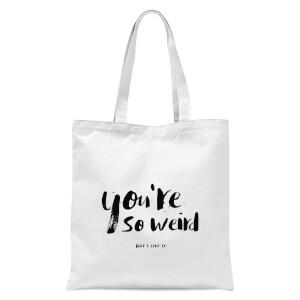 You're So Weird Tote Bag - White