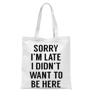 Sorry Im Late I Didnt Want To Be Here Tote Bag - White