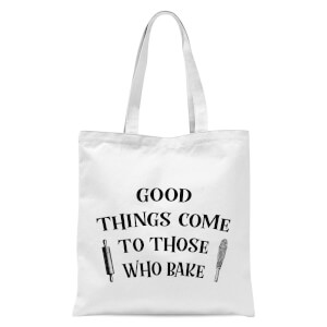 Good Things Come To Those Who Bake Tote Bag - White