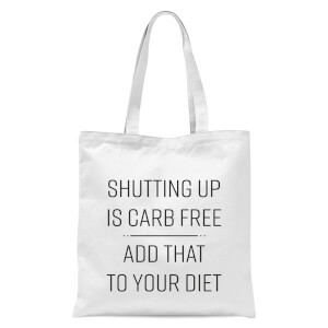 Shutting Up Is Carb Free Tote Bag - White