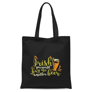 Irish You Would Buy Me Another Beer Tote Bag - Black