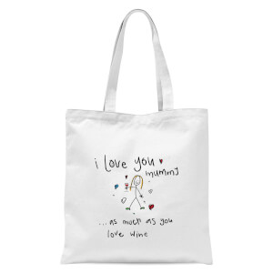 International Women's Day I Love You Mummy...As Much As You Love Wine Tote Bag - White