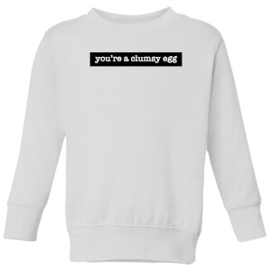 You're A Clumsy Egg Kids' Sweatshirt - White