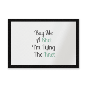 Buy Me A Shot I'm Tying The Knot Entrance Mat