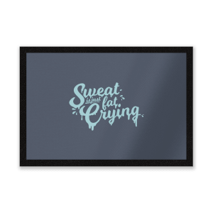 Sweat Is Just Fat Crying Entrance Mat