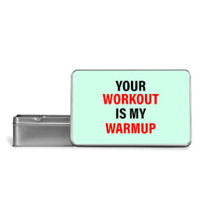 Your Workout Is My Warmup Metal Storage Tin