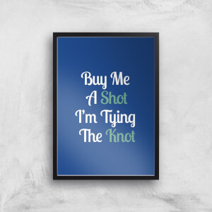Buy Me A Shot I'm Tying The Knot Art Print