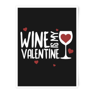 Wine Is My Valentine Art Print