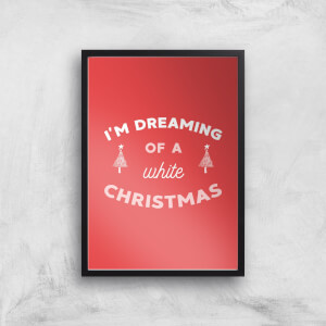 I'm Dreaming Of A White Christmas Art Print