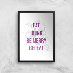 Eat Drink Be Merry Repeat Art Print