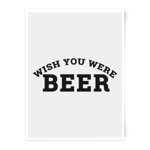 Wish You Were Beer Art Print