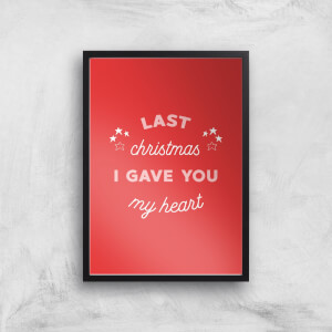 Last Christmas I Gave You My Heart Art Print