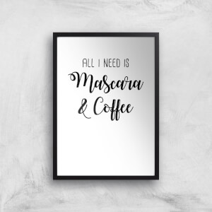 All I Need Is Mascara And Coffee Art Print