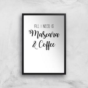 All I Need Is Mascara And Coffee Art Print