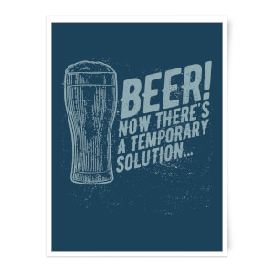Beer Temporary Solution Art Print