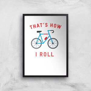 Thats How I Roll Art Print