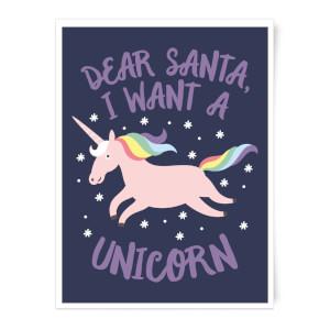 Dear Santa, I Want A Unicorn Art Print