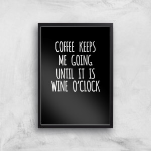 Coffee Keeps Me Going Art Print