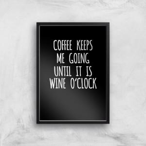 Coffee Keeps Me Going Art Print