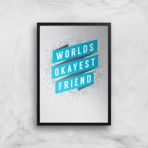 Worlds Okayest Friend Art Print