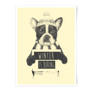 Winter Is Boring Art Print