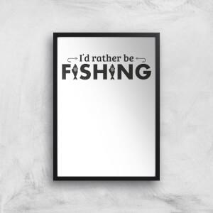 Id Rather Be Fishing Art Print