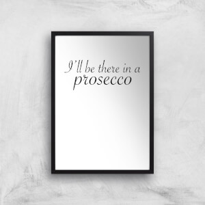 I'll Be There In A Prosecco Art Print