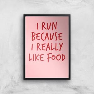 I Run Because I Really Like Food Art Print