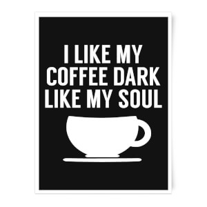 I Like My Coffee Dark Like My Soul Art Print