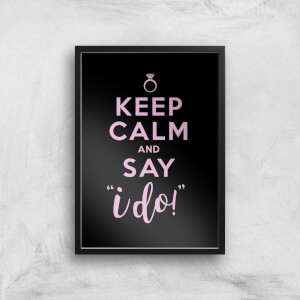 Keep Calm And Say I Do Art Print