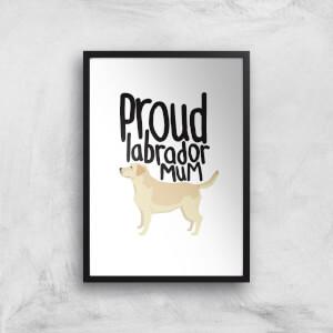 Proud Labrador Mum Art Print