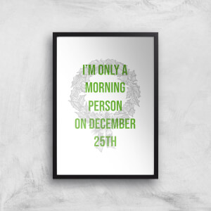 I'm Only A Morning Person On December 25th Art Print
