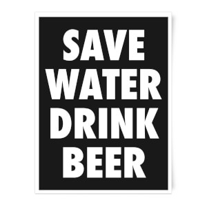 Save Water Drink Beer Art Print