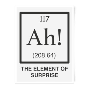 Ah The Element Of Surprise Art Print
