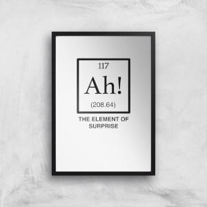 Ah The Element Of Surprise Art Print